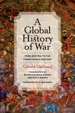 A Global History of War : From Assyria to the Twenty-First Century - Gérard Chaliand