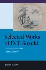 Selected Works of D.T. Suzuki, Volume II : Pure Land - Daisetsu Teitaro Suzuki