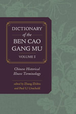 Dictionary of the Ben cao gang mu, Volume 1 : Chinese Historical Illness Terminology - Zhibin Zhang