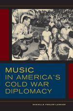 Music in America's Cold War Diplomacy - Danielle Fosler-Lussier