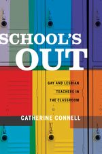 School's Out : Gay and Lesbian Teachers in the Classroom - Catherine Connell