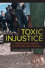 Toxic Injustice : A Transnational History of Exposure and Struggle - Susanna Rankin Bohme
