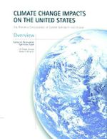 Climate Change Impacts on the United States - Overview Report : The Potential Consequences of Climate Variability and Change