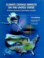 Climate Change Impacts on the United States - Foundation Report : The Potential Consequences of Climate Variability and Change