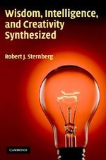 Wisdom, Intelligence, and Creativity Synthesized - Robert J. Sternberg