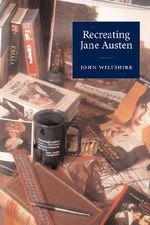 Recreating Jane Austen - John Wiltshire