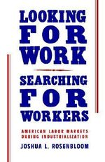 Looking for Work, Searching for Workers : American Labor Markets during Industrialization - Joshua L. Rosenbloom