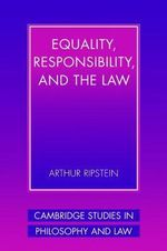 Equality, Responsibility, and the Law - Arthur Ripstein