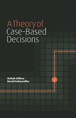 A Theory of Case-Based Decisions - Itzhak Gilboa
