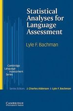 Statistical Analyses for Language Assessment : Cambridge Language Assessment - Lyle F. Bachman