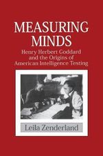 Measuring Minds : Henry Herbert Goddard and the Origins of American Intelligence Testing - Leila Zenderland