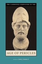 The Cambridge Companion to the Age of Pericles : Cambridge Companions to the Ancient World