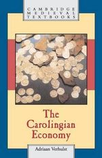 The Carolingian Economy : Cambridge Medieval Textbooks - Adriaan Verhulst