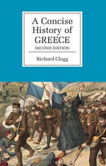 A Concise History of Greece : The Cambridge Concise Histories Series - Richard Clogg