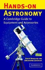 Hands-on Astronomy : A Cambridge Guide to Equipment and Accessories - Herve Burillier