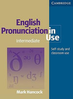 English Pronunciation in Use Pack Intermediate with Audio CDs : Intermediate Self-Study and Classroom Use - Mark Hancock