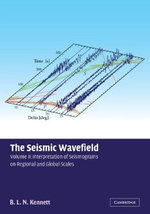 The Seismic Wavefield : Volume 2, Interpretation of Seismograms on Regional and Global Scales: Interpretation of Seismograms on Regional and Global Scales v.2 - Brian L.N. Kennett