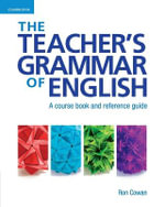 The Teacher's Grammar of English : A Course Book and Reference Guide - Ron Cowan