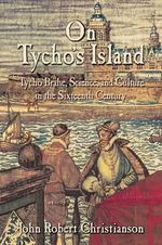 On Tycho's Island : Tycho Brahe, Science, and Culture in the Sixteenth Century - John Robert Christianson