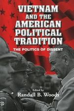Vietnam and the American Political Tradition : The Politics of Dissent