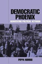Democratic Phoenix : Reinventing Political Activism - Pippa Norris