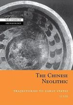 The Chinese Neolithic : Trajectories to Early States - Li Liu