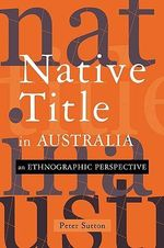 Native Title in Australia : An Ethnographic Perspective - Peter Sutton