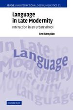Language in Late Modernity : Interaction in an Urban School - Ben Rampton