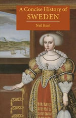 A Concise History of Sweden : The Cambridge Concise Histories Series - Neil Kent
