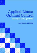 Applied Linear Optimal Control : Examples and Algorithms - Arthur E. Bryson