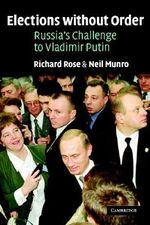 Elections without Order : Russia's Challenge to Vladimir Putin - Richard Rose