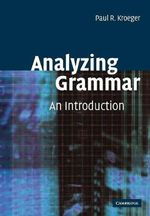 Analyzing Grammar : An Introduction - Paul Kroeger