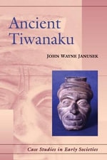 Ancient Tiwanaku : Case Studies in Early Societies - John Wayne Janusek