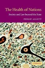The Health of Nations : Society and Law Beyond the State - Philip Allott