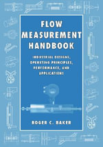 Flow Measurement Handbook : Industrial Designs, Operating Principles, Performance, and Applications - Roger C. Baker