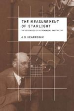The Measurement of Starlight : Two Centuries of Astronomical Photometry - J.B. Hearnshaw