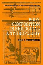 Body Composition in Biological Anthropology : Cambridge Studies in Biological and Evolutionary Anthropolog - Roy J. Shephard