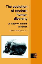 The Evolution of Modern Human Diversity : A Study of Cranial Variation - Marta Mirazon Lahr