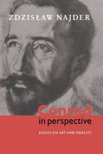 Conrad in Perspective : Essays on Art and Fidelity - Zdzislaw Najder