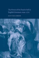The Power of the Passive Self in English Literature, 1640 -1770 - Scott Paul Gordon