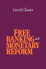 Free Banking and Monetary Reform - David Glasner