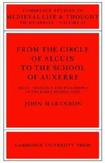 From the Circle of Alcuin to the School of Auxerre : Logic, Theology and Philosophy in the Early Middle Ages - John Marenbon