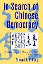 In Search of Chinese Democracy : Civil Opposition in Nationalist China, 1929-1949 - Edmund S.K. Fung