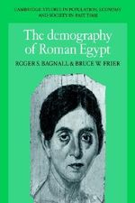 The Demography of Roman Egypt : From Alexander to the Copts - Roger S. Bagnall