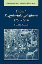 English Seigniorial Agriculture, 1250-1450 - Bruce M.S. Campbell