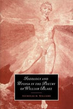 Ideology and Utopia in the Poetry of William Blake - Nicholas M. Williams