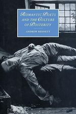 Romantic Poets and the Culture of Posterity - Andrew Bennett