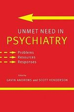 Unmet Need in Psychiatry : Problems, Resources, Responses