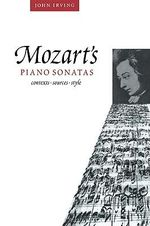 Mozart's Piano Sonatas : Contexts, Sources, Style - John Irving