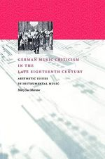 German Music Criticism in the Late Eighteenth Century : Aesthetic Issues in Instrumental Music - Mary Sue Morrow